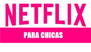 SERIES DE NETFLIX PARA CHICAS
